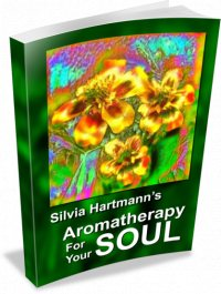 Aromatherapy For Your Soul: Powerful Energy Healing & Evolution For The Modern Energist by Silvia Hartmann